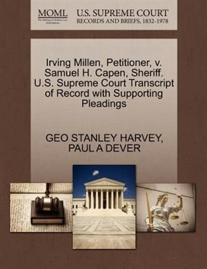 Irving Millen, Petitioner, V. Samuel H. Capen, Sheriff. U.s. Supreme Court Transcript Of Record With Supporting Pleadings by GEO STANLEY HARVEY