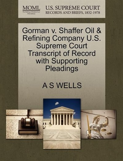 Gorman V. Shaffer Oil & Refining Company U.s. Supreme Court Transcript Of Record With Supporting Pleadings by A S Wells