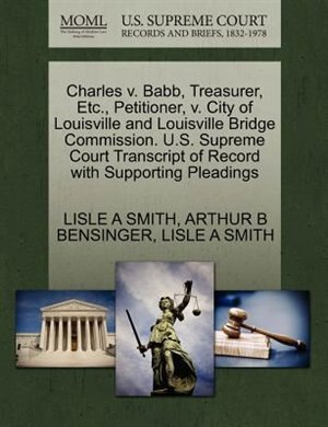 Charles V. Babb, Treasurer, Etc., Petitioner, V. City Of Louisville And Louisville Bridge Commission. U.s. Supreme Court Transcript Of Record With Supporting Pleadings by Lisle A Smith