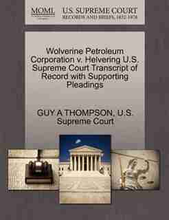 Wolverine Petroleum Corporation V. Helvering U.s. Supreme Court Transcript Of Record With Supporting Pleadings by Guy A Thompson