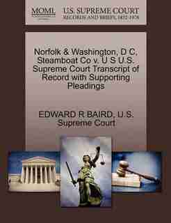 Norfolk & Washington, D C, Steamboat Co V. U S U.s. Supreme Court Transcript Of Record With Supporting Pleadings by Edward R Baird