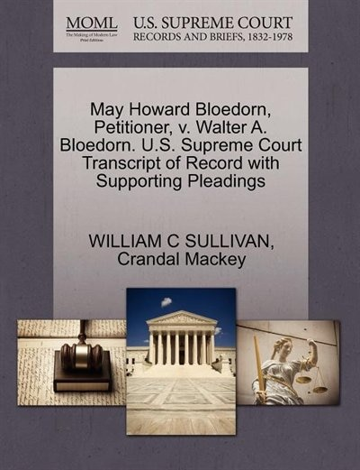 May Howard Bloedorn, Petitioner, V. Walter A. Bloedorn. U.s. Supreme Court Transcript Of Record With Supporting Pleadings by William C Sullivan