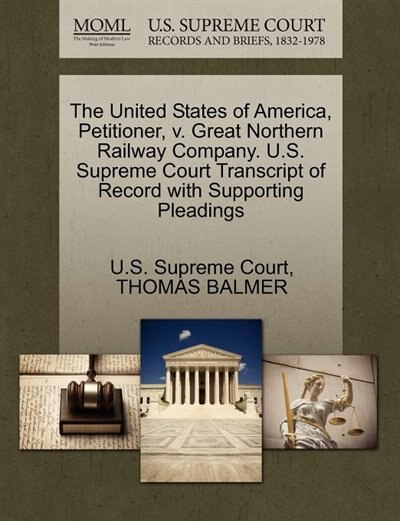 The United States Of America, Petitioner, V. Great Northern Railway Company. U.s. Supreme Court Transcript Of Record With Supporting Pleadings by U.s. Supreme Court