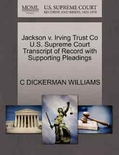 Jackson V. Irving Trust Co U.s. Supreme Court Transcript Of Record With Supporting Pleadings by C Dickerman Williams