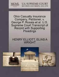 Ohio Casualty Insurance Company, Petitioner, V. George P. Rosaia Et Al. U.s. Supreme Court Transcript Of Record With Supporting Pleadings by Henry Elliott