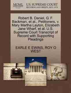 Robert B. Daniel, G. F. Backman, Et Al., Petitioners, V. Mary Martha Layton, Elizabeth Jane Wharf, Et Al. U.s. Supreme Court Transcript Of Record With Supporting Pleadings by Earle E Ewins