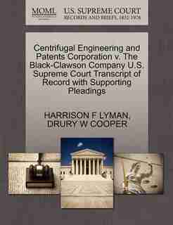 Centrifugal Engineering And Patents Corporation V. The Black-clawson Company U.s. Supreme Court Transcript Of Record With Supporting Pleadings by Harrison F Lyman