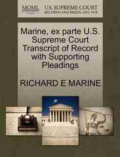 Marine, Ex Parte U.s. Supreme Court Transcript Of Record With Supporting Pleadings by Richard E Marine