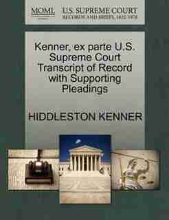 Kenner, Ex Parte U.s. Supreme Court Transcript Of Record With Supporting Pleadings by Hiddleston Kenner