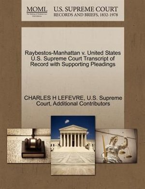 Raybestos-manhattan V. United States U.s. Supreme Court Transcript Of Record With Supporting Pleadings by Charles H Lefevre