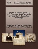 Graham V. White-phillips Co. U.s. Supreme Court Transcript Of Record With Supporting Pleadings