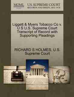 Liggett & Myers Tobacco Co V. U S U.s. Supreme Court Transcript Of Record With Supporting Pleadings by Richard S Holmes