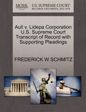 Aull V. Lidepa Corporation U.s. Supreme Court Transcript Of Record With Supporting Pleadings by Frederick W Schmitz