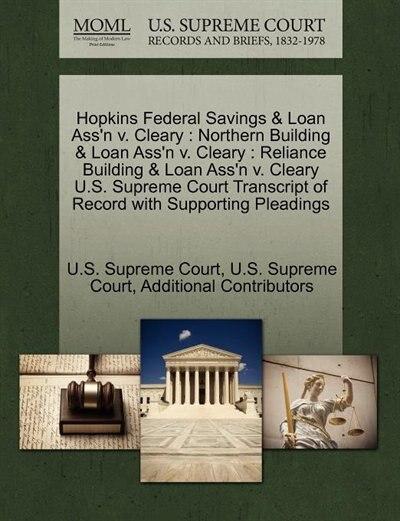 Hopkins Federal Savings & Loan Ass'n V. Cleary: Northern Building & Loan Ass'n V. Cleary : Reliance Building & Loan Ass'n V. Cleary U.s. Supreme Co by U.s. Supreme Court