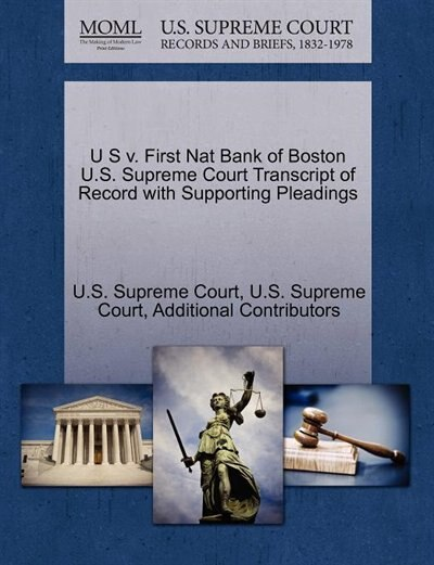 U S V. First Nat Bank Of Boston U.s. Supreme Court Transcript Of Record With Supporting Pleadings by U.s. Supreme Court