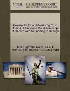 General Outdoor Advertising Co V. Hoar U.s. Supreme Court Transcript Of Record With Supporting Pleadings by U.s. Supreme Court