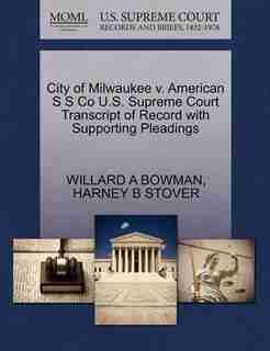 City Of Milwaukee V. American S S Co U.s. Supreme Court Transcript Of Record With Supporting Pleadings by Willard A Bowman