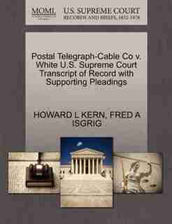 Postal Telegraph-cable Co V. White U.s. Supreme Court Transcript Of Record With Supporting Pleadings by Howard L Kern