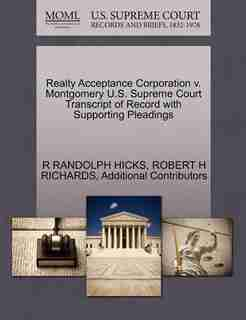 Realty Acceptance Corporation V. Montgomery U.s. Supreme Court Transcript Of Record With Supporting Pleadings by R Randolph Hicks
