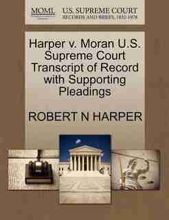 Harper V. Moran U.s. Supreme Court Transcript Of Record With Supporting Pleadings by Robert N Harper