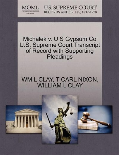 Michalek V. U S Gypsum Co U.s. Supreme Court Transcript Of Record With Supporting Pleadings by Wm L Clay