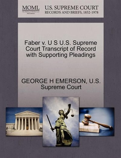 Faber V. U S U.s. Supreme Court Transcript Of Record With Supporting Pleadings by George H Emerson