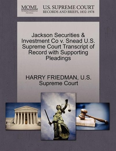 Jackson Securities & Investment Co V. Snead U.s. Supreme Court Transcript Of Record With Supporting Pleadings by Harry Friedman