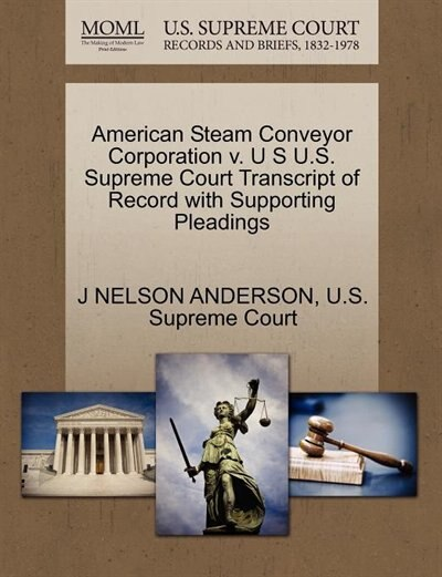 American Steam Conveyor Corporation V. U S U.s. Supreme Court Transcript Of Record With Supporting Pleadings by J Nelson Anderson
