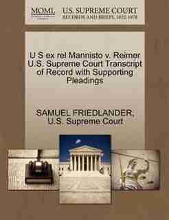 U S Ex Rel Mannisto V. Reimer U.s. Supreme Court Transcript Of Record With Supporting Pleadings by Samuel Friedlander