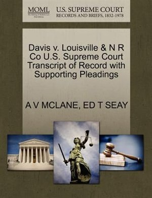 Davis V. Louisville & N R Co U.s. Supreme Court Transcript Of Record With Supporting Pleadings by A V Mclane