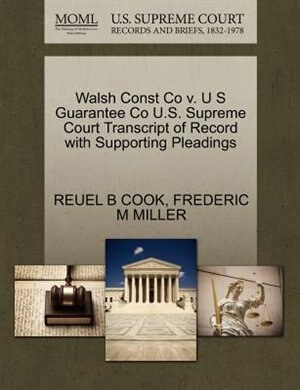 Walsh Const Co V. U S Guarantee Co U.s. Supreme Court Transcript Of Record With Supporting Pleadings by Reuel B Cook