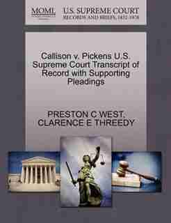 Callison V. Pickens U.s. Supreme Court Transcript Of Record With Supporting Pleadings by Preston C West