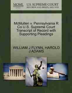 Mcmullen V. Pennsylvania R Co U.s. Supreme Court Transcript Of Record With Supporting Pleadings by William J Flynn