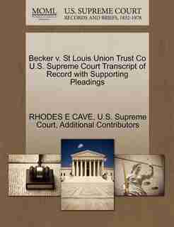 Becker V. St Louis Union Trust Co U.s. Supreme Court Transcript Of Record With Supporting Pleadings by Rhodes E Cave
