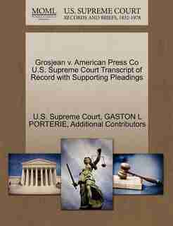 Grosjean V. American Press Co U.s. Supreme Court Transcript Of Record With Supporting Pleadings by U.s. Supreme Court