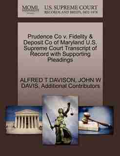 Prudence Co V. Fidelity & Deposit Co Of Maryland U.s. Supreme Court Transcript Of Record With Supporting Pleadings by Alfred T Davison