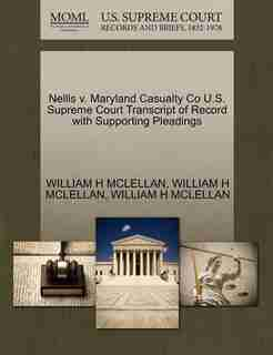 Nellis V. Maryland Casualty Co U.s. Supreme Court Transcript Of Record With Supporting Pleadings by William H Mclellan