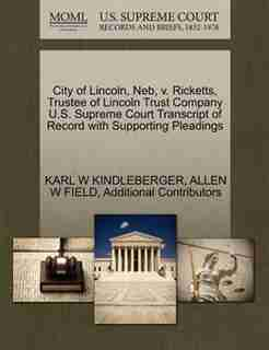 City Of Lincoln, Neb, V. Ricketts, Trustee Of Lincoln Trust Company U.s. Supreme Court Transcript Of Record With Supporting Pleadings by Karl W Kindleberger