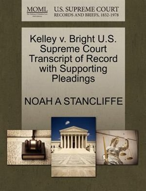 Kelley V. Bright U.s. Supreme Court Transcript Of Record With Supporting Pleadings by Noah A Stancliffe