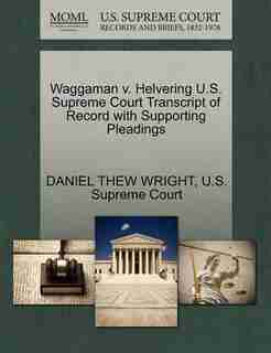 Waggaman V. Helvering U.s. Supreme Court Transcript Of Record With Supporting Pleadings by Daniel Thew Wright