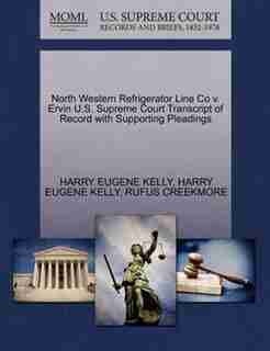 North Western Refrigerator Line Co V. Ervin U.s. Supreme Court Transcript Of Record With Supporting Pleadings by Harry Eugene Kelly