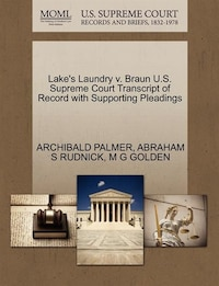 Lake's Laundry V. Braun U.s. Supreme Court Transcript Of Record With Supporting Pleadings