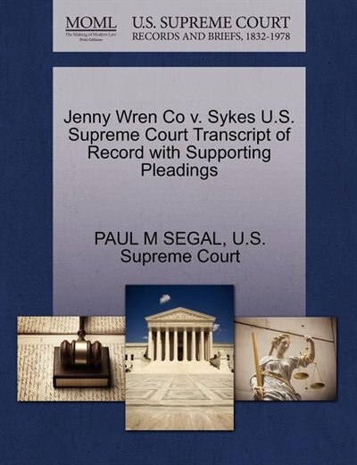 Jenny Wren Co V. Sykes U.s. Supreme Court Transcript Of Record With Supporting Pleadings by Paul M Segal