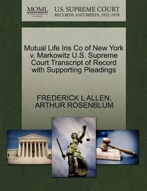 Mutual Life Ins Co Of New York V. Markowitz U.s. Supreme Court Transcript Of Record With Supporting Pleadings by Frederick L Allen