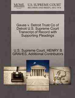 Gauss V. Detroit Trust Co Of Detroit U.s. Supreme Court Transcript Of Record With Supporting Pleadings by U.s. Supreme Court