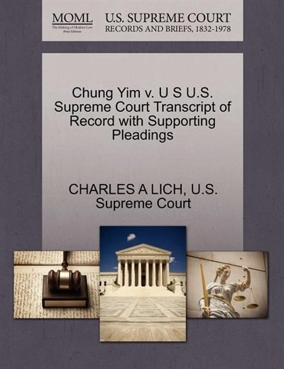 Chung Yim V. U S U.s. Supreme Court Transcript Of Record With Supporting Pleadings by Charles A Lich