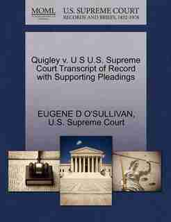 Quigley V. U S U.s. Supreme Court Transcript Of Record With Supporting Pleadings by Eugene D O'sullivan