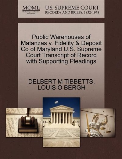 Public Warehouses Of Matanzas V. Fidelity & Deposit Co Of Maryland U.s. Supreme Court Transcript Of Record With Supporting Pleadings by Delbert M Tibbetts