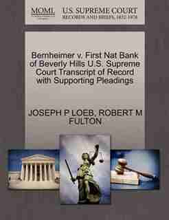 Bernheimer V. First Nat Bank Of Beverly Hills U.s. Supreme Court Transcript Of Record With Supporting Pleadings by Joseph P Loeb
