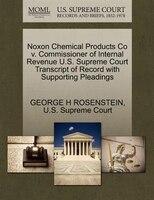 Noxon Chemical Products Co V. Commissioner Of Internal Revenue U.s. Supreme Court Transcript Of…